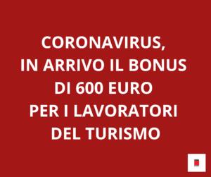 CORONAVIRUS, IN ARRIVO IL BONUS DA 600 EURO PER I LAVORATORI DEL TURISMO: CONTATTACI PER SAPERE COME FARE A RICEVERLO!