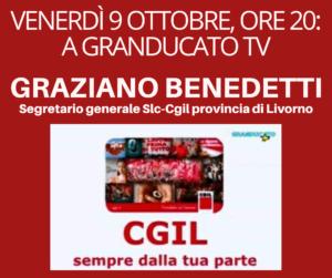 📺 VENERDÌ 9 OTTOBRE, ORE 20: A GRANDUCATO TV GRAZIANO BENEDETTI, SEGRETARIO GENERALE SLC-CGIL PROVINCIA DI LIVORNO