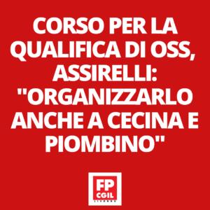 """CORSO PER LA QUALIFICA DI OSS, ASSIRELLI (FP-CGIL): """"ORGANIZZARLO ANCHE A CECINA E PIOMBINO"""""""