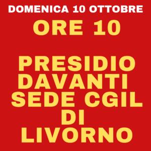 DOMENICA 10 OTTOBRE, ORE 10: PRESIDIO DAVANTI ALLA SEDE CGIL DI LIVORNO