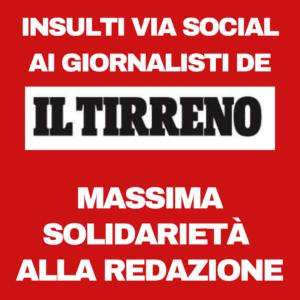 INSULTI VIA SOCIAL AI GIORNALISTI DEL TIRRENO: MASSIMA SOLIDARIETA' ALLA REDAZIONE