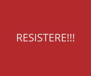 NON PASSERANNO: RESISTERE, RESISTERE, RESISTERE!!!