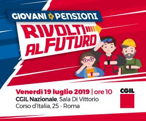 GIOVANI E PENSIONI: RIVOLTI AL FUTURO. VENERDI' 19 LUGLIO, ORE 10, SEDE CGIL NAZIONALE A ROMA