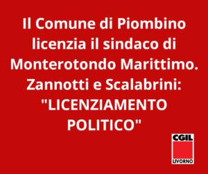 """SINDACO DI MONTEROTONDO MARITTIMO LICENZIATO DAL COMUNE DI PIOMBINO. ZANNOTTI E SCALABRINI: """"LICENZIAMENTO POLITICO"""""""