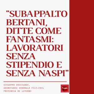 """SUBAPPALTO BERTANI, GUCCIARDO (FILT-CGIL): """"DITTE COME FANTASMI: LAVORATORI SENZA STIPENDIO E SENZA NASPI"""""""