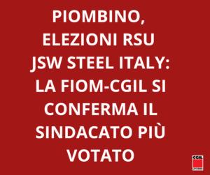 PIOMBINO, ELEZIONI RSU JSW STEEL ITALY: LA FIOM-CGIL SI CONFERMA IL SINDACATO PIU' VOTATO
