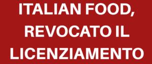 """ITALIAN FOOD, REVOCATO IL LICENZIAMENTO DEI 25 LAVORATORI. FLAI-CGIL E UILA-UIL: """"CLIMA DI GRANDE COLLABORAZIONE"""""""