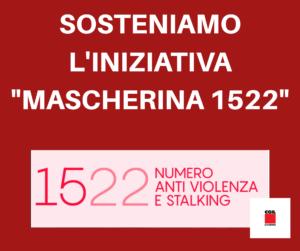 """VIOLENZA SULLE DONNE, SOSTENIAMO L'INIZIATIVA """"MASCHERINA 1522"""". L'APPELLO DI PATRIZIA VILLA A MONICA MANNUCCI, ANDREA RASPANTI E CRISTINA CERRAI"""