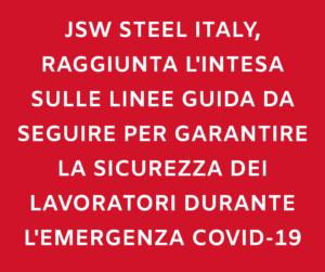 """JSW STEEL ITALY, FIOM-FIM-UILM: """"RAGGIUNTA L'INTESA SULLE LINEE GUIDA PER GARANTIRE LA SICUREZZA DEI LAVORATORI DURANTE L'EMERGENZA COVID-19"""""""