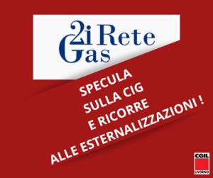 2I RETE GAS SPECULA SULLA CASSA INTEGRAZIONE E RICORRE ALLE ESTERNALIZZAZIONI