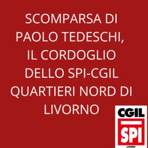 SCOMPARSA DI PAOLO TEDESCHI, IL CORDOGLIO DELLO SPI-CGIL QUARTIERI NORD DI LIVORNO