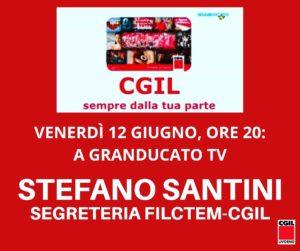 VENERDÌ 12 GIUGNO, ORE 20: A GRANDUCATO TV STEFANO SANTINI DELLA SEGRETERIA FILCTEM-CGIL