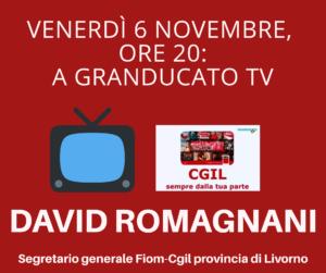 VENERDÌ 6 NOVEMBRE, ORE 20: A GRANDUCATO TV DAVID ROMAGNANI, SEGRETARIO GENERALE FIOM-CGIL PROVINCIA DI LIVORNO