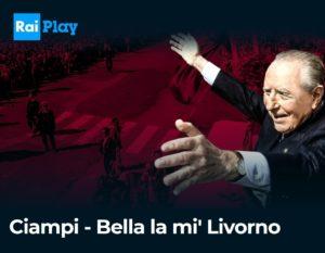 """""""CIAMPI. BELLA LA MI' LIVORNO"""": DOCUFILM DISPONIBILE ANCHE SU RAIPLAY"""